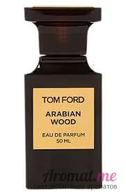 Аромат Tom Ford Arabian Wood