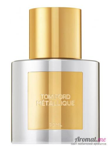 Аромат Tom Ford Metallique